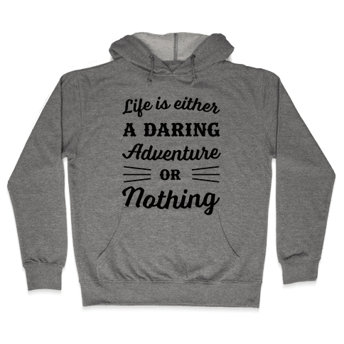Life Is Either A Daring Adventure Or Nothing Hooded Sweatshirt