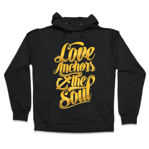 Love Anchors The Soul Hooded Sweatshirt