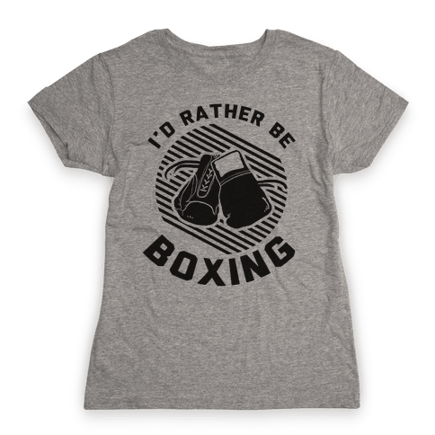 I'd Rather Be Boxing Womens T-Shirt
