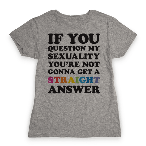 Question My Sexuality Womens T-Shirt