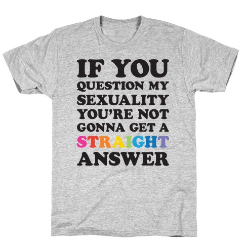 Question My Sexuality T-Shirt