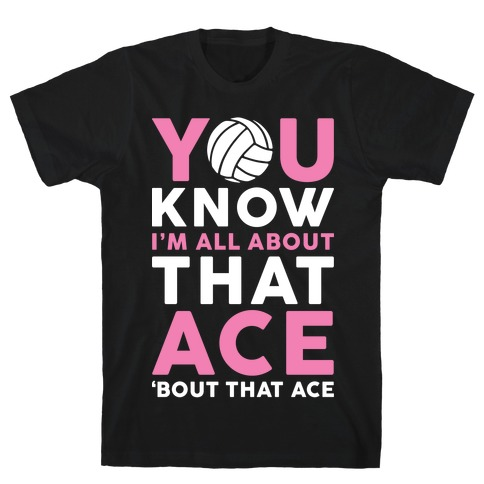 You Know I'm All About That Ace T-Shirt