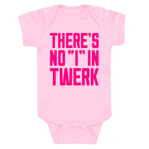 "No ""I"" In Twerk Baby Onesy"