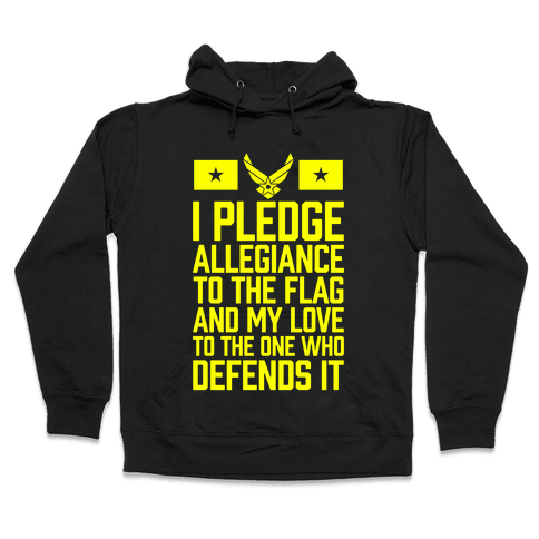 I Pledge Allegiance To The Flag (Air Force) Hooded Sweatshirt