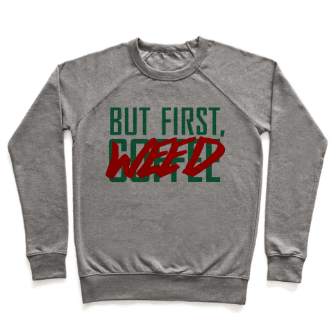 But First, Weed Pullover