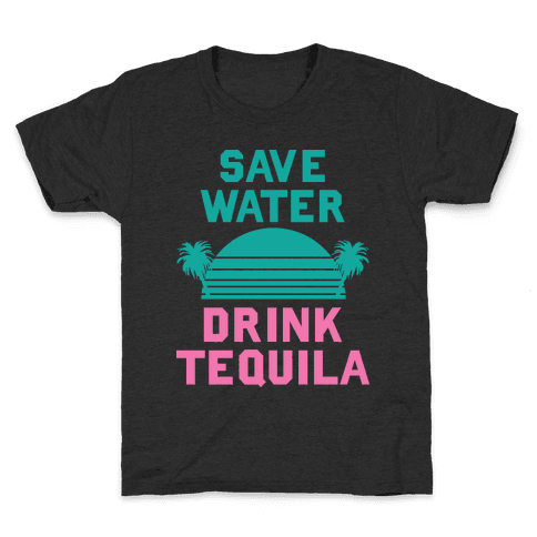 Save Water Drink Tequila Kids T-Shirt