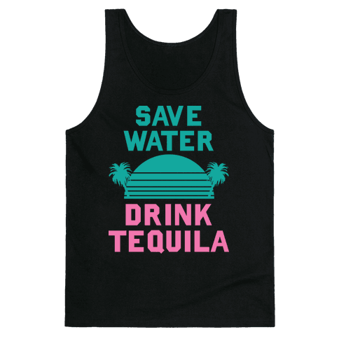 Save Water Drink Tequila Tank Top