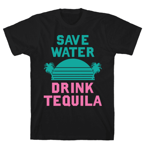 Save Water Drink Tequila Mens T-Shirt