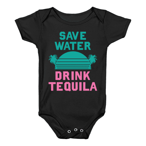 Save Water Drink Tequila Baby Onesy
