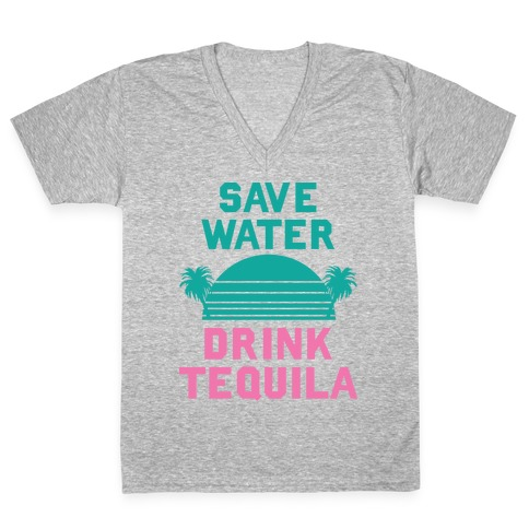 Save Water Drink Tequila V-Neck Tee Shirt