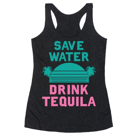 Save Water Drink Tequila Racerback Tank Top