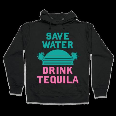 Save Water Drink Tequila Hooded Sweatshirt