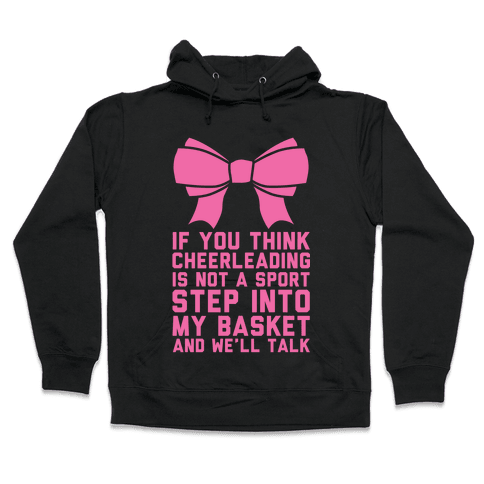 If You Think Cheerleading Is Not A Sport Step Into My Basket and We'll Talk Hooded Sweatshirt