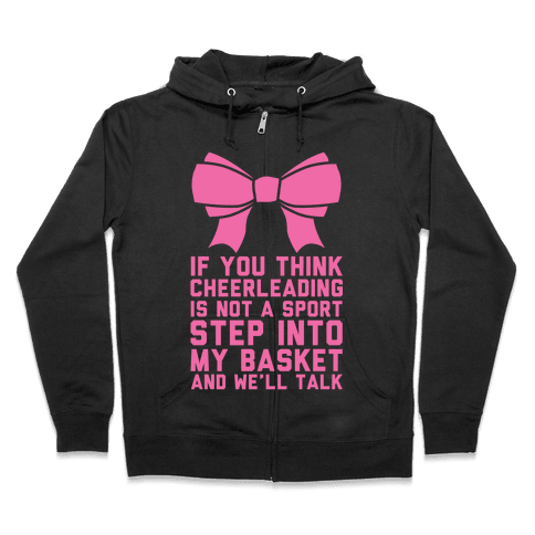 If You Think Cheerleading Is Not A Sport Step Into My Basket and We'll Talk Zip Hoodie