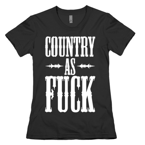 Country As F*** Womens T-Shirt