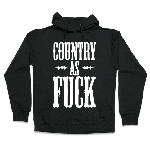 Country As F*** Hooded Sweatshirt
