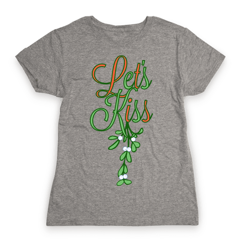 Let's Kiss Under The Mistletoe Womens T-Shirt