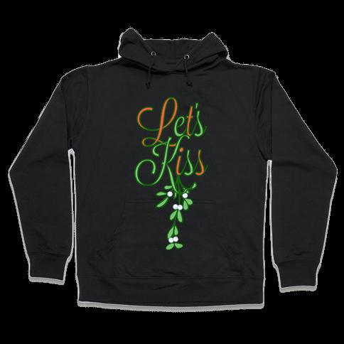 Let's Kiss Under The Mistletoe Hooded Sweatshirt