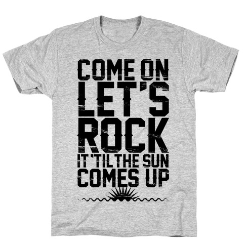 Come On Let's Rock It T-Shirt