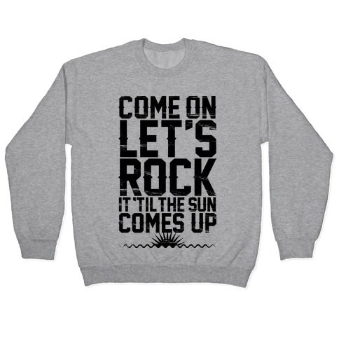 Come On Let's Rock It Pullover