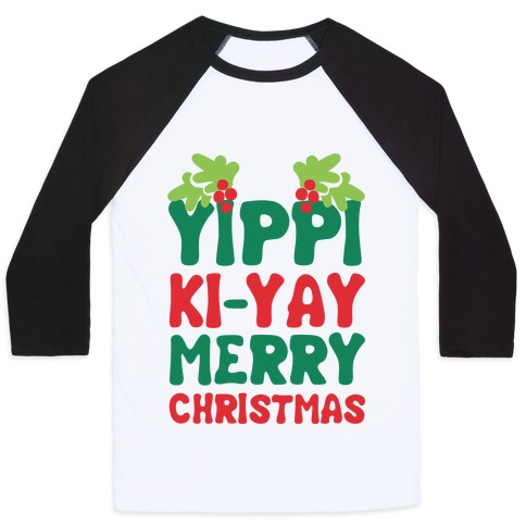 Yippi Ki-Yay Merry Christmas Baseball Tee