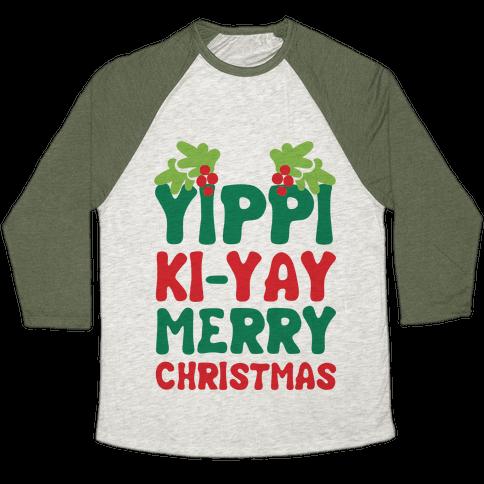 Yippi Ki-Yay Merry Christmas Baseball Tee