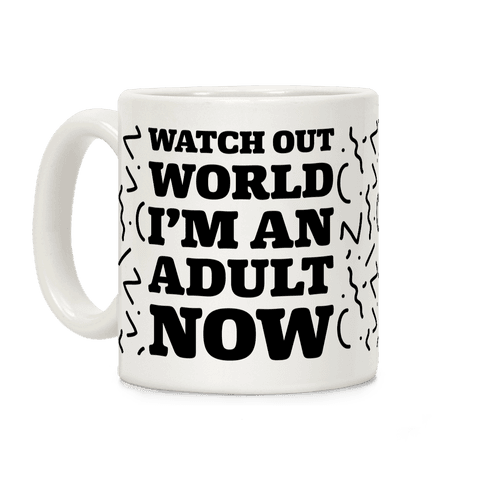 Watch Out World I'm An Adult Now Coffee Mug