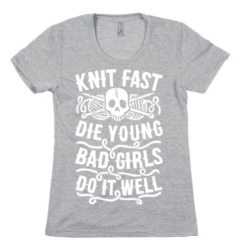 Knit Fast, Die Young Womens T-Shirt