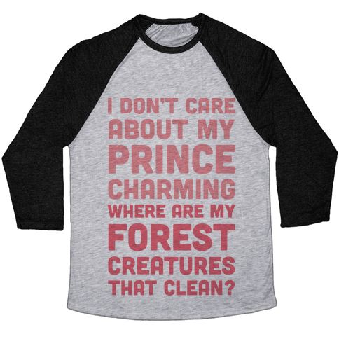 I Don't Care About Prince Charming Baseball Tee