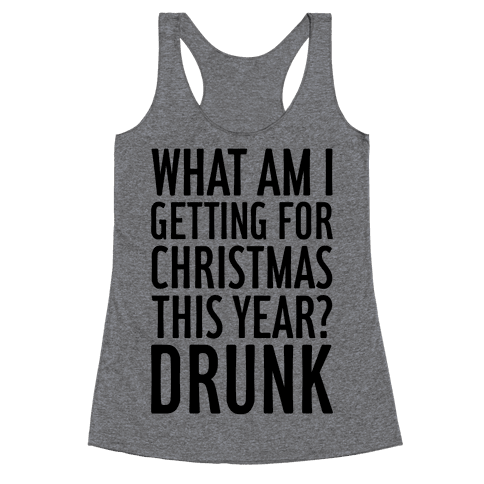 Getting Drunk For Christmas Racerback Tank Top