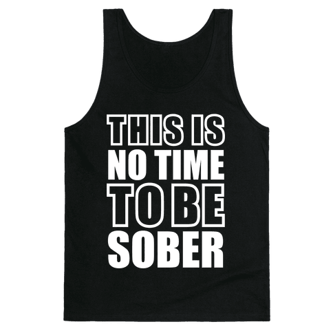 This is No Time To Be Sober (White) Tank Top