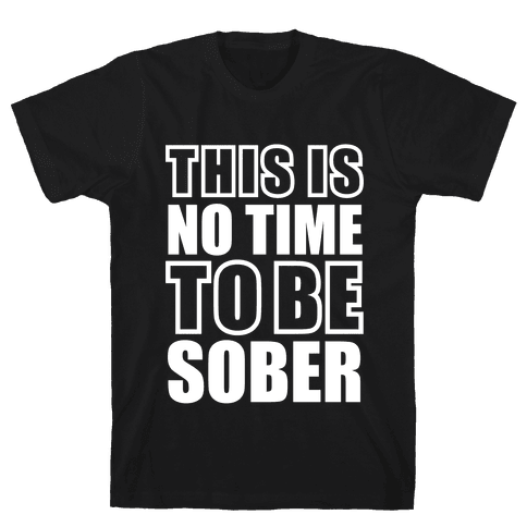 This is No Time To Be Sober (White) Mens T-Shirt