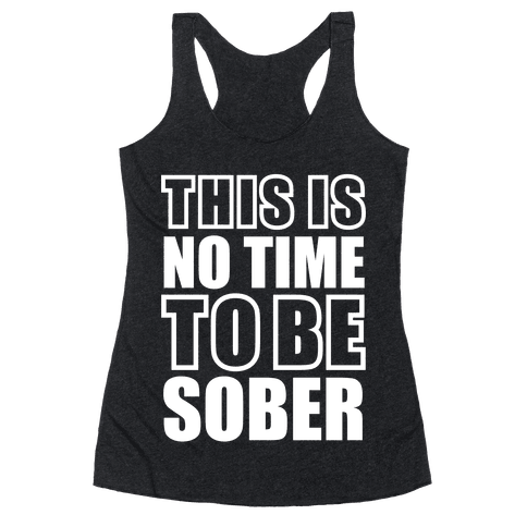 This is No Time To Be Sober (White) Racerback Tank Top