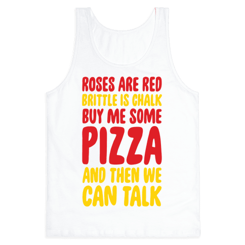 Roses Are Red, Brittle Is Chalk, Buy Me Some Pizza And Then We Can Talk Tank Top
