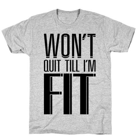 Won't Quit Till I'm Fit T-Shirt