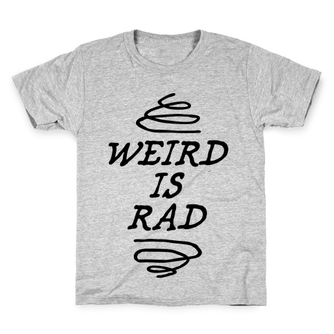 Weird Is Rad Kids T-Shirt