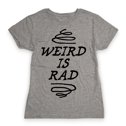 Weird Is Rad Womens T-Shirt