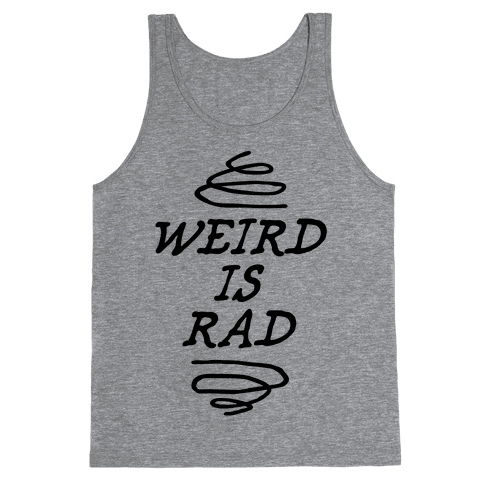 Weird Is Rad Tank Top