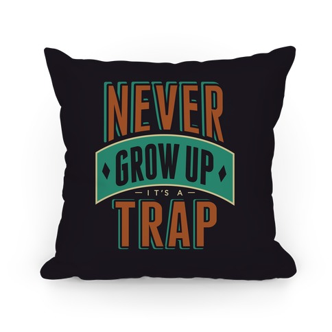 Never Grow Up It's A Trap