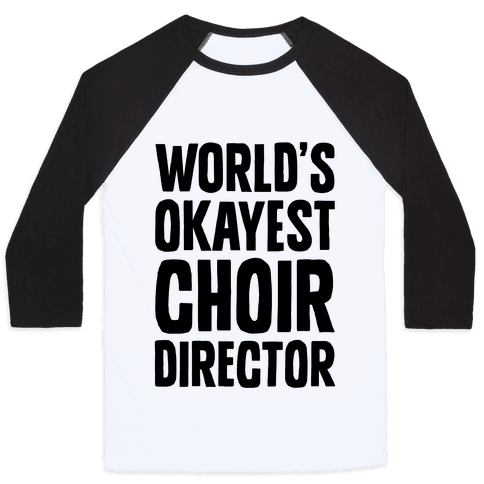 World's Okayest Choir Director Baseball Tee