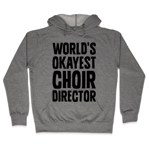 World's Okayest Choir Director Hooded Sweatshirt