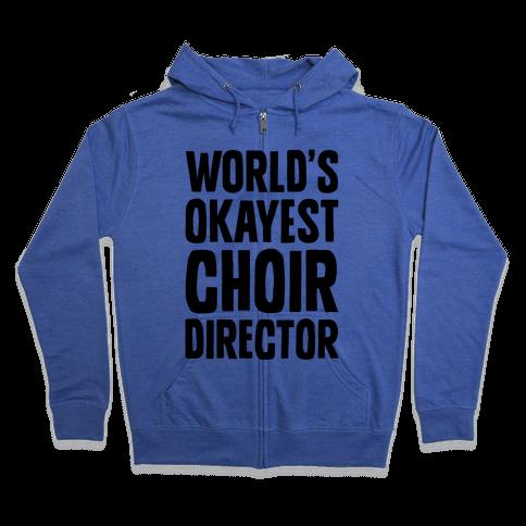 World's Okayest Choir Director Zip Hoodie