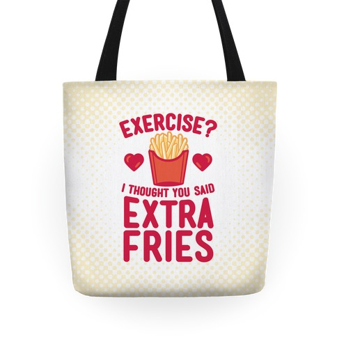 Exercise? I Thought You Said Extra Fries Tote