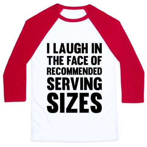I Laugh In The Face Of Recommended Serving Sizes Baseball Tee