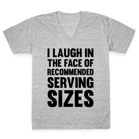 I Laugh In The Face Of Recommended Serving Sizes V-Neck Tee Shirt