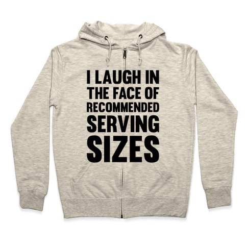 I Laugh In The Face Of Recommended Serving Sizes Zip Hoodie