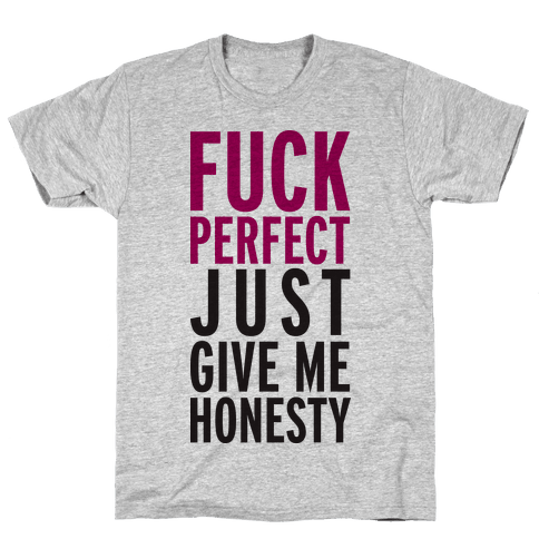 F*** Perfect, Just Give Me Honesty (Tank) Mens T-Shirt