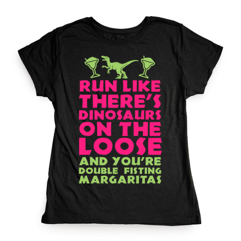 Run Like Dinosaurs are on the Loose Womens T-Shirt