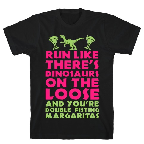 Run Like Dinosaurs are on the Loose T-Shirt