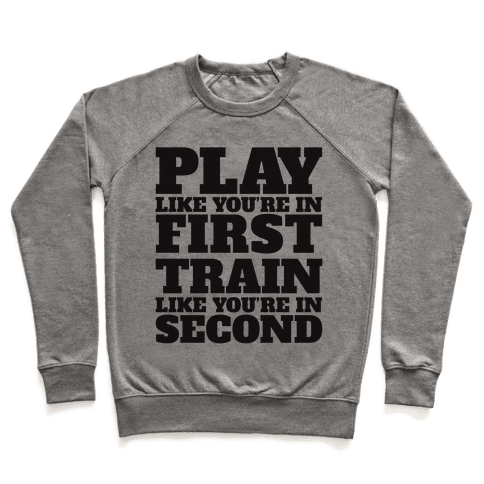 Play Like You're In First Train Like You're In Second Pullover